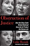 img - for Obstruction of Justice: How the Deep State Risked National Security to Protect the Democrats book / textbook / text book