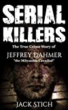 Serial Killers : The True Crime Story of Jeffery Dahmer, The Milwaukee Cannibal