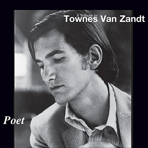 Poet: A Tribute to Townes Van ...
