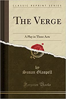 The Verge: A Play in Three Acts (Classic Reprint)
