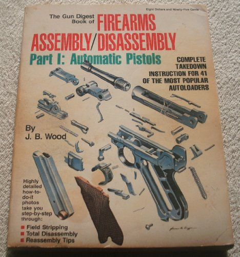The Gun Digest Book of Firearms Assembly/Disassembly Part I: Automatic Pistols