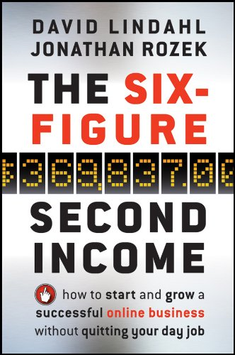 The Six-Figure Second Income: How To Start and Grow A Successful Online Business Without Quitting Your Day Job by [Lindahl, David, Rozek, Jonathan]