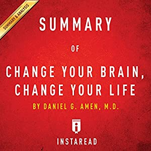 Summary of Change Your Brain, Change Your Life: By Daniel G. Amen | Includes Analysis Audiobook