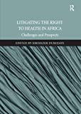 Litigating the Right to Health in Africa: Challenges and Prospects