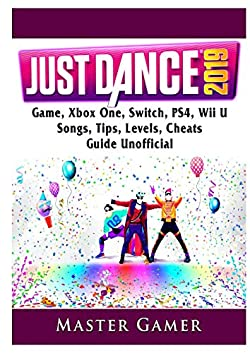Just Dance 2019 Game, Xbox One, Switch, Ps4, Wii U, Songs, Tips, Levels, Cheats, Guide Unofficial