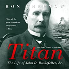 Titan: The Life of John D. Rockefeller, Sr. Audiobook by Ron Chernow Narrated by Grover Gardner