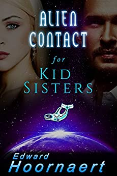 Alien Contact for Kid Sisters (Alien Contact for Idiots Book 2) by [Hoornaert, Edward]