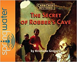 Charmant The Secret Of Robberu0027s Cave (Cabin Creek Mysteries)  [Audiobook,CD,Unabridged]