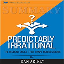 Summary: Predictably Irrational, Revised and Expanded Edition: The Hidden Forces That Shape Our Decisions Audiobook by Readtrepreneur Publishing Narrated by Teague Dean
