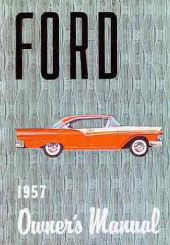 1957 FORD PASSENGER CARS OWNERS INSTRUCTION & OPERATING MANUAL - USER GUIDE - COVERS: Custom, Custom 300, Fairlane, Fairlane 500, Sunliner, Station Wagons, Country Squire, Ranch Wagon, Country Sedan, Ranchero, and Courier. 57