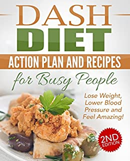 Dash diet action plan and recipes for busy people 2nd edition lose dash diet action plan and recipes for busy people 2nd edition lose weight lower forumfinder Choice Image