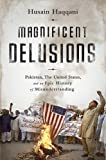 Magnificent Delusions: Pakistan, the United States, and an Epic History of Misunderstanding
