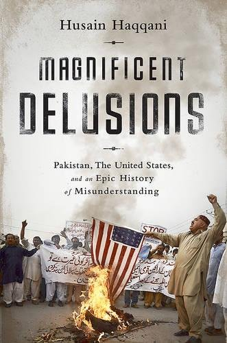 Magnificent Delusions  Pakistan  The United States  And An Epic History Of Misunderstanding