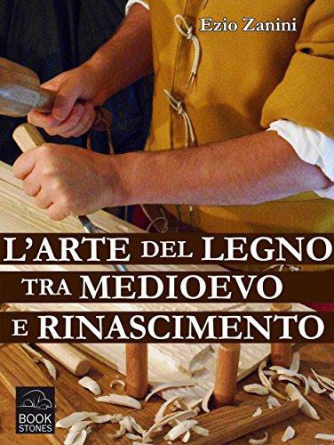 L'arte del legno tra Medioevo e Rinascimento: Tecniche e segreti nelle botteghe dei falegnami (Living History Vol. 2)...