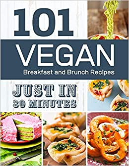 Vegan Breakfast And Brunch Recipes In 30 Minutes 101 Delicious Quick And Easy Vegan Comfort Foods Cookbook Plant Based Eating Amazon Co Uk Cookmaster S Kitchen 9798634961675 Books