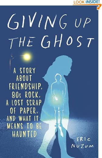 Giving Up the Ghost: A Story About Friendship, 80s Rock, a Lost Scrap of Paper, and What It Means to Be Haunted by...