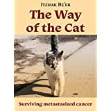 The Way of The Cat: Surviving Metastasized Cancer (Medical Memoir About Beating Aggressive Stage 4 Prostate Cancer)