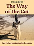 The Way of The Cat: Surviving Metastasized Cancer (Medical memoir about beating prostate cancer)