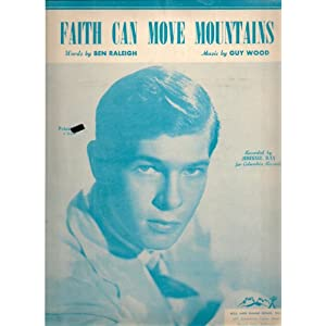 Faith Can Move Mountains Guy Wood, Ben Raleigh and Johnnie Ray