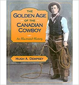 Book Golden Age of the Canadian Cowboy: An Illustrated History- Common