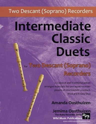 - Intermediate Classic Duets for Descant (Soprano) Recorders: 22 classical and traditional melodies for two equal Descant Recorders of intermediate standard. Most are in easy keys.