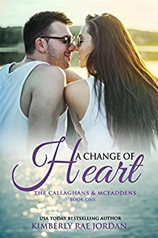 A Change of Heart: A Christian Romance (The Callaghans & McFaddens Book 1) by [Jordan, Kimberly Rae]