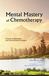 Mental Mastery of Chemotherapy: A Guide to Meditation and Positive Mental Imagery
