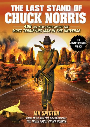 The Last Stand of Chuck Norris: 400 All New Facts About the Most Terrifying Man in the Universe (Best Chuck Norris Jokes)