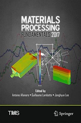 Materials Processing Fundamentals 2017 (The Minerals, Metals & Materials Series)