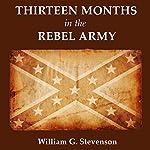 Thirteen Months in the Rebel Army | William G. Stevenson