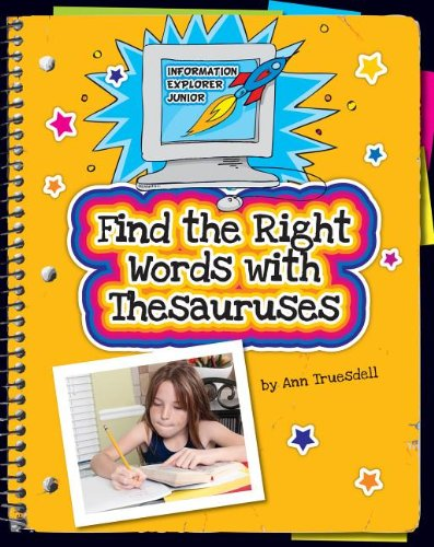 Find the Right Words with Thesauruses (Information Explorer Junior)