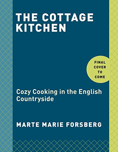 The Cottage Kitchen: Cozy Cooking in the English Countryside by Marte Marie Forsberg
