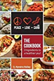 Peace, Love, and Low Carb - the Cookbook - 3 Ingredients to a Healthier You!, Kyndra Holley, 0989122808