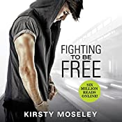 Fighting to Be Free | Kirsty Moseley
