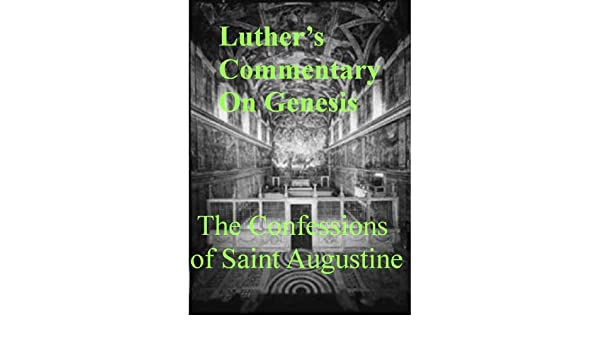 Biblical Interpretation: Martin Luther's Commentary on Genesis / The Confessions of Saint Augustine