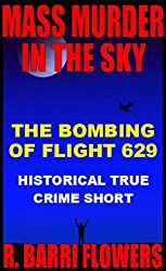 Mass Murder in the Sky: The Bombing of Flight 629 (Historical True Crime Short) (R. Barri Flowers Murder Chronicles Book 1)