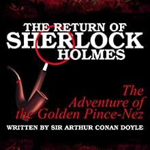 The Return of Sherlock Holmes - The Adventure of the Golden Pince-Nez Audiobook by Sir Arthur Conan Doyle Narrated by T. Sanders, Kaz Wilbur