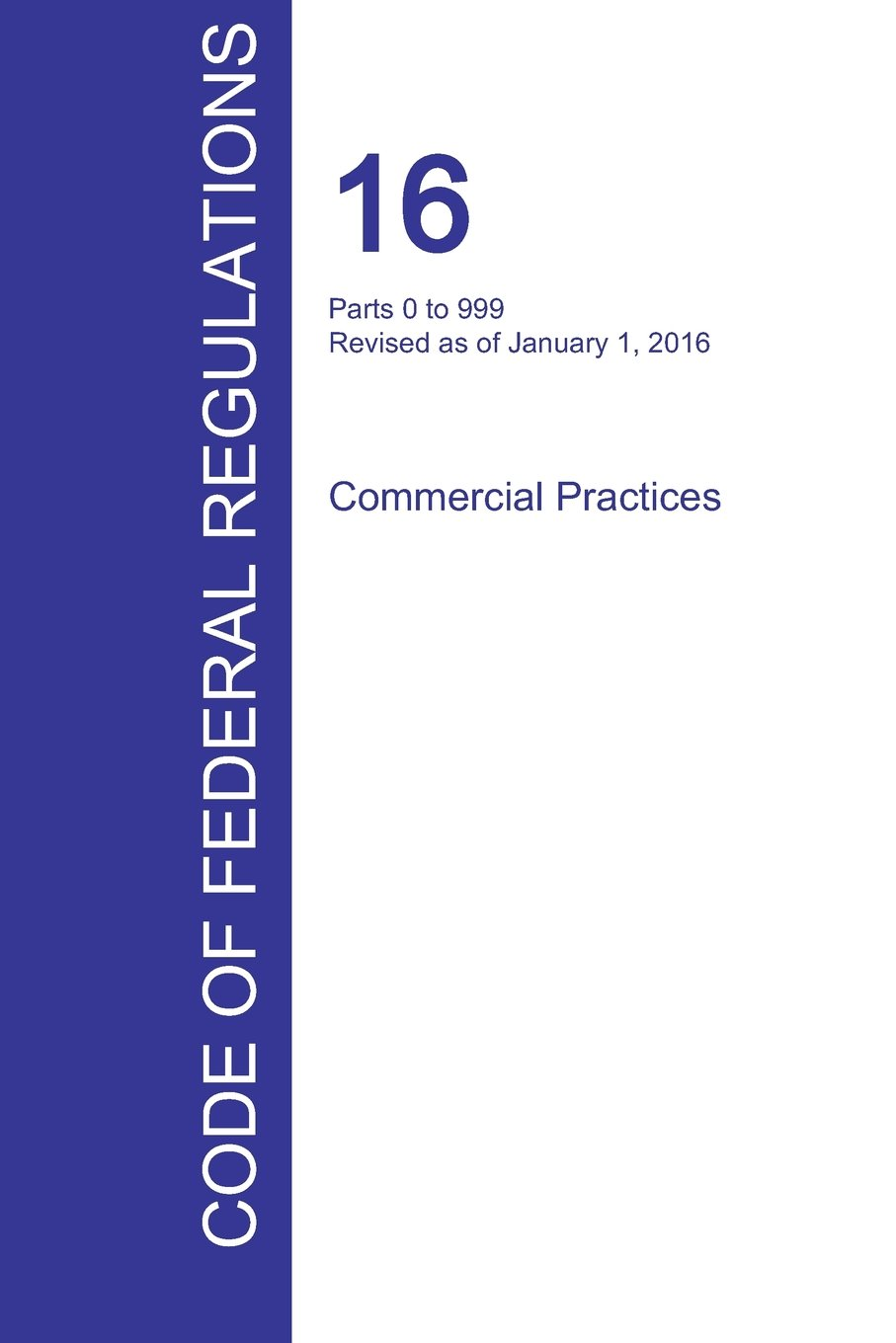 Download CFR 16, Parts 0 to 999, Commercial Practices, January 01, 2016 (Volume 1 of 2) PDF