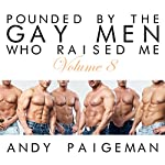 Pounded by the Gay Men Who Raised Me, Volume 8 | Andy Paigeman