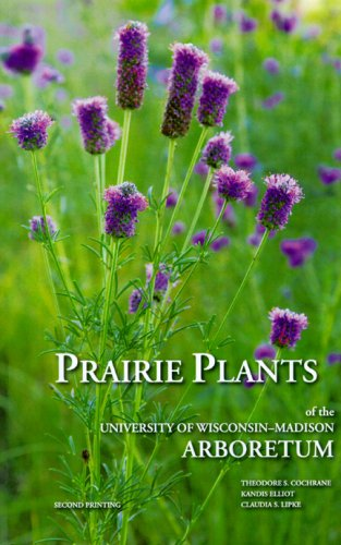 Prairie Plants of the University of Wisconsin-Madison Arboretum: Including Horsetails, Ferns, Rushes, Sedges, Grasses, Shrubs, Vines, Weeds, and Wildflowers