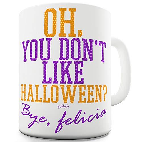 You Don't Like Halloween 11 OZ Funny Mugs For -