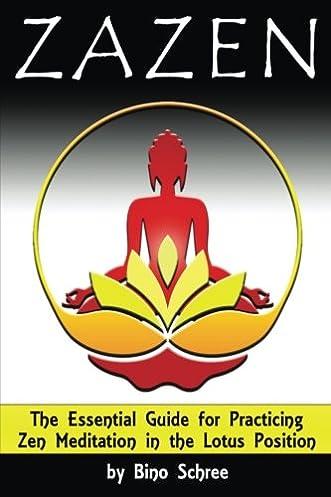 zazen the essential guide for practicing zen meditation in thezazen the essential guide for practicing zen meditation in the lotus position bino schree 9781535179874 amazon com books