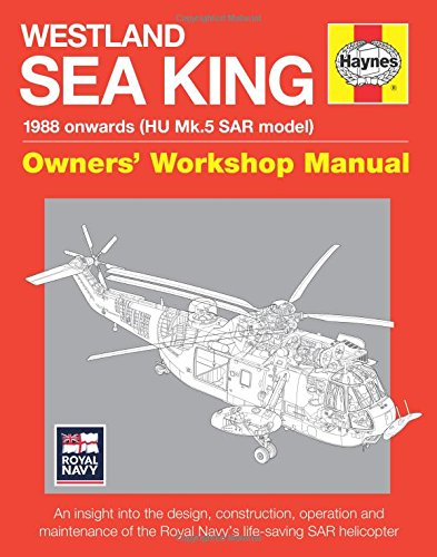 ners' Workshop Manual: 1988 onwards (HU Mk.5 SAR model) - An insight into the design, construction, operation and maintenance of the Royal Navy's life-saving SAR helicopter (Royal Navy Helicopter)