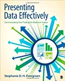 Presenting Data Effectively : Communicating Your Findings for Maximum Impact, Evergreen, Stephanie D. H., 1452257361