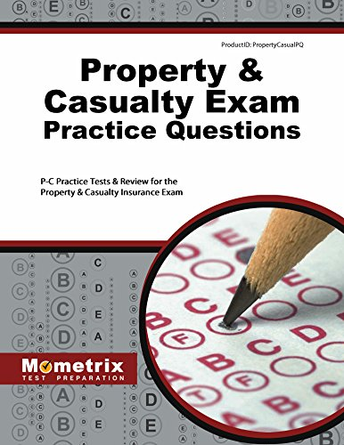 Property & Casualty Exam Practice Questions: P-C Practice Tests & Review for the Property & Casualty Insurance Exam