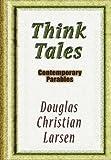 Think Tales, Douglas Christian Larsen, 1257121839