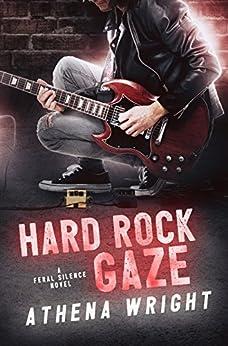 Hard Rock Gaze: A Rock Star Romance (Feral Silence Book 1) by [Wright, Athena]