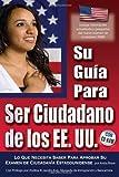 Su guía Ciudadanía de los EE.UU.: Lo que usted necesita saber para pasar su examen de ciudadanía EE.UU. Con Companion CD-ROM
