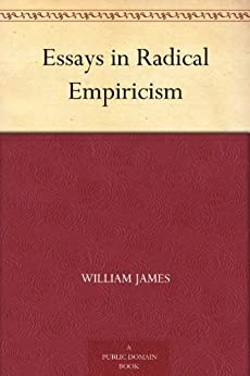 essays in radical empiricism text Get this from a library essays in radical empiricism [william james] -- william james believed that events could not be catalogued simply as a series of facts, but had to be considered.
