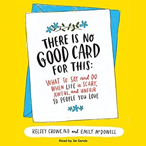 Amazon.com: There Is No Good Card For This: What To Say And Do When Life Is  Scary, Awful, And Unfair To People You Love (Audible Audio Edition): Emily  ...